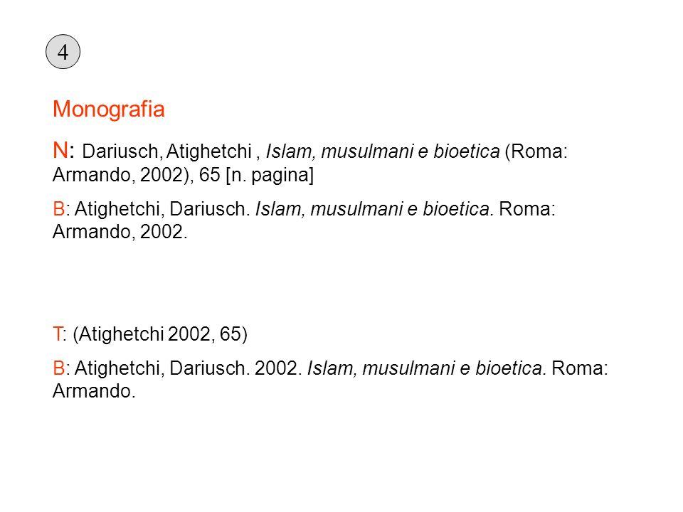 4 Monografia. N: Dariusch, Atighetchi , Islam, musulmani e bioetica (Roma: Armando, 2002), 65 [n. pagina]